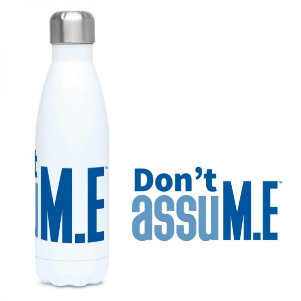 'Don't assuM.E' 500ml Water Bottle