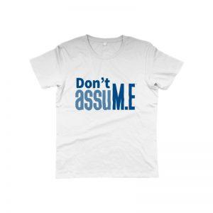'Don't assuM.E' Unisex T-Shirt